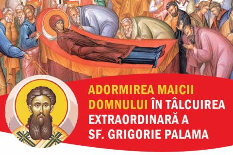 """""""Adormirea Maicii Domnului în tâlcuirea extraordinară a Sf. Grigorie Palama"""" (8 aug. 2019, Galați)"""